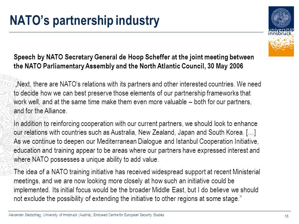 Alexander Siedschlag, University of Innsbruck (Austria), Endowed Centre for European Security Studies 16 NATO's partnership industry Speech by NATO Se