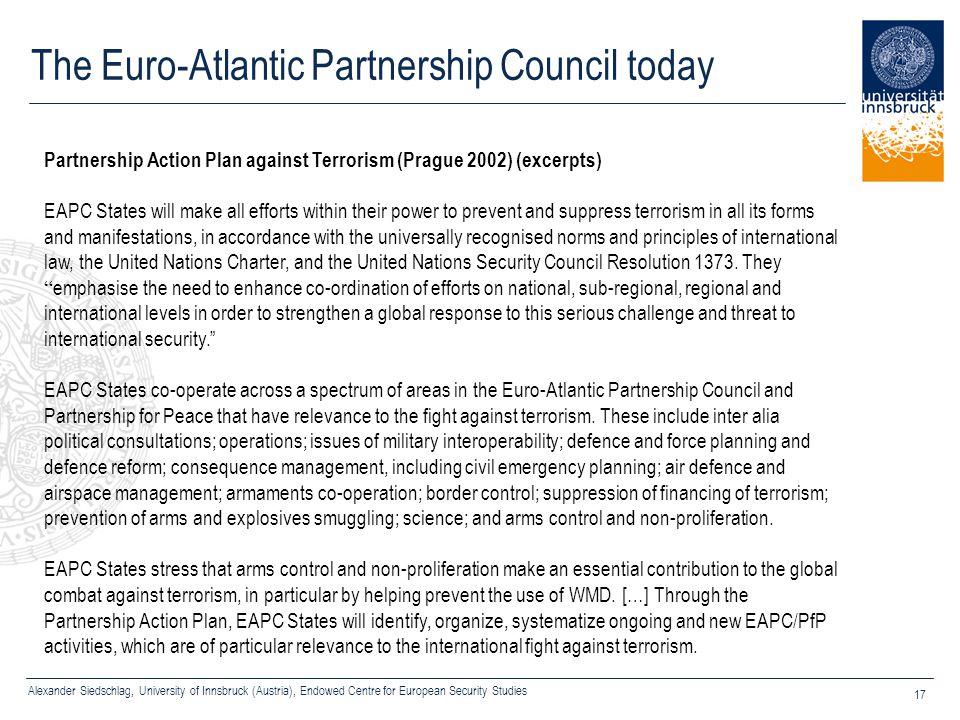 Alexander Siedschlag, University of Innsbruck (Austria), Endowed Centre for European Security Studies 17 The Euro-Atlantic Partnership Council today P