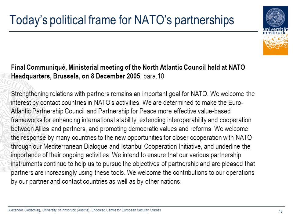 Alexander Siedschlag, University of Innsbruck (Austria), Endowed Centre for European Security Studies 18 Today's political frame for NATO's partnershi