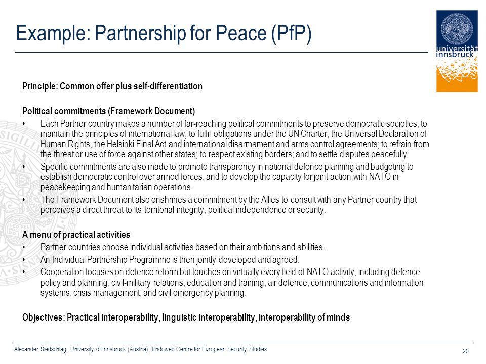 Alexander Siedschlag, University of Innsbruck (Austria), Endowed Centre for European Security Studies 20 Example: Partnership for Peace (PfP) Principl