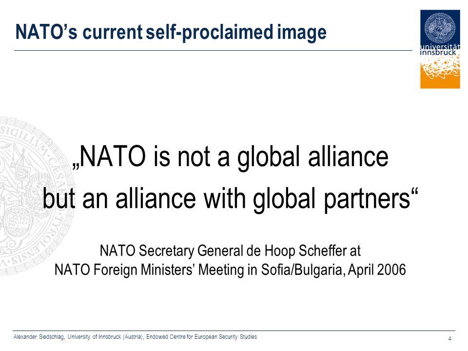 "Alexander Siedschlag, University of Innsbruck (Austria), Endowed Centre for European Security Studies 4 NATO's current self-proclaimed image ""NATO is"