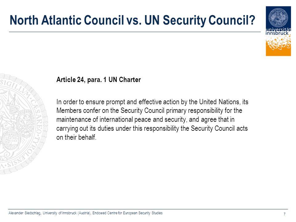 Alexander Siedschlag, University of Innsbruck (Austria), Endowed Centre for European Security Studies 7 North Atlantic Council vs. UN Security Council