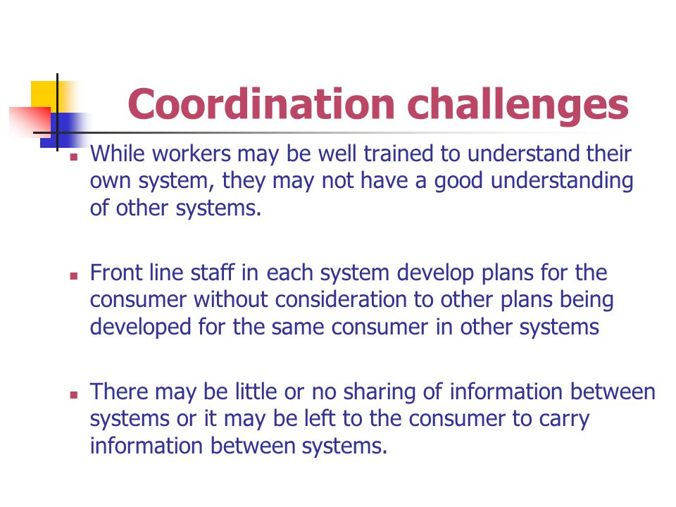 Coordination challenges While workers may be well trained to understand their own system, they may not have a good understanding of other systems.