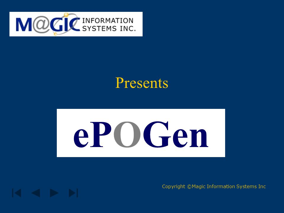Presents ePOGen Copyright ©Magic Information Systems Inc