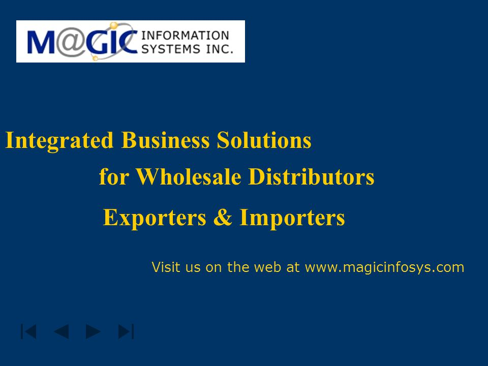 Integrated Business Solutions for Wholesale Distributors Exporters & Importers Visit us on the web at www.magicinfosys.com