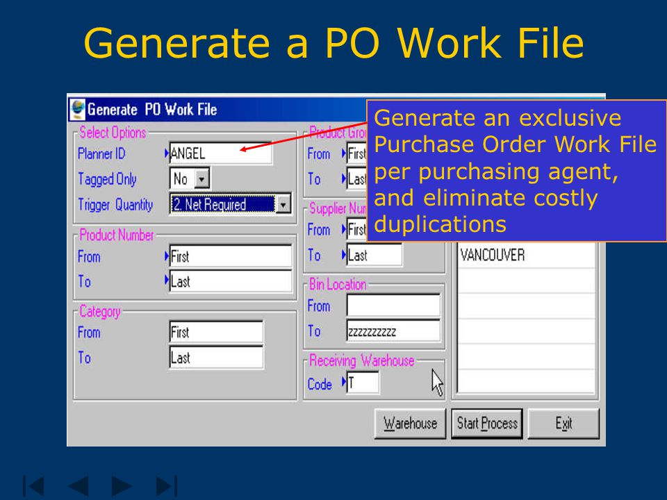 Generate a PO Work File Generate an exclusive Purchase Order Work File per purchasing agent, and eliminate costly duplications