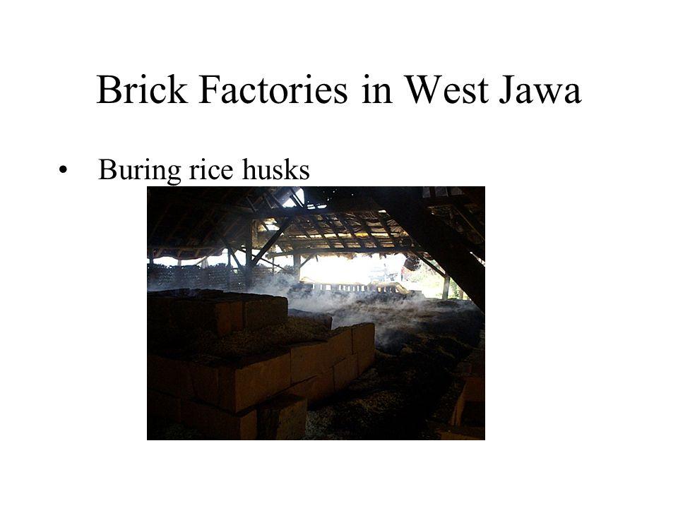 Brick Factories in West Jawa Buring rice husks