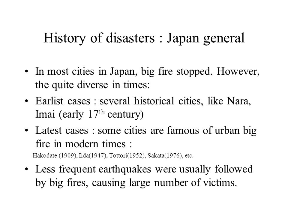 History of disasters : Japan general In most cities in Japan, big fire stopped.