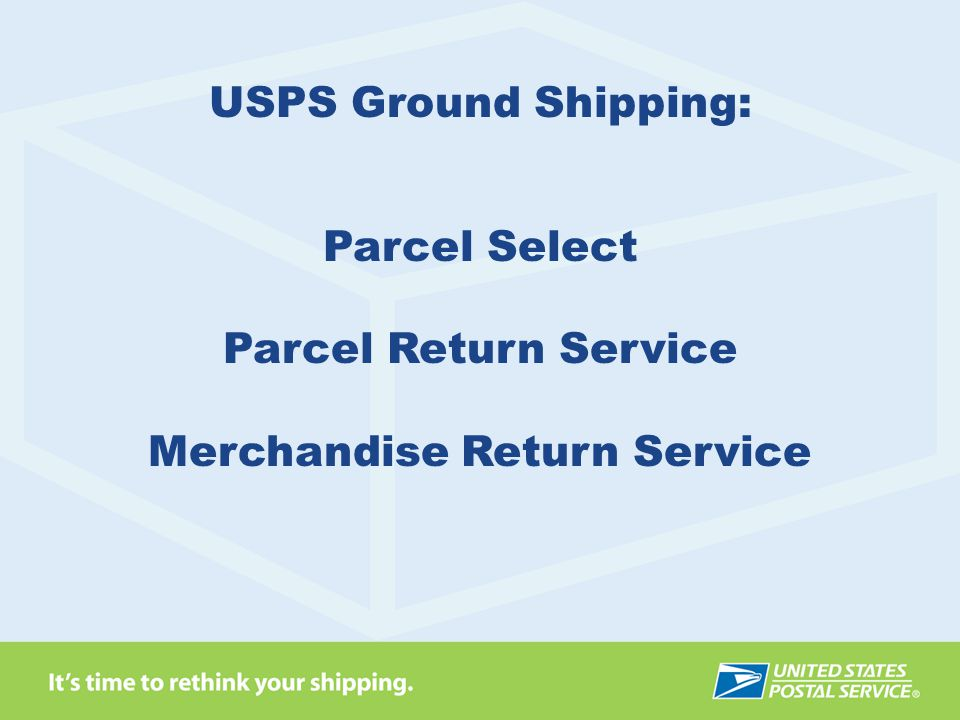USPS Ground Shipping: Parcel Select Parcel Return Service Merchandise Return Service
