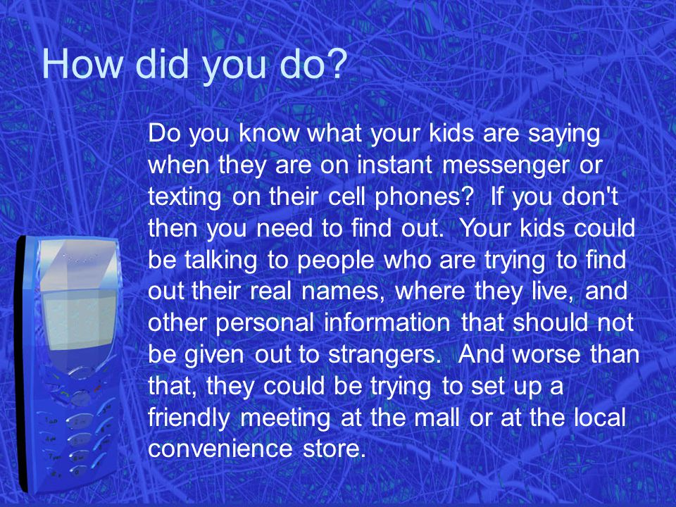 How did you do? Do you know what your kids are saying when they are on instant messenger or texting on their cell phones? If you don't then you need t