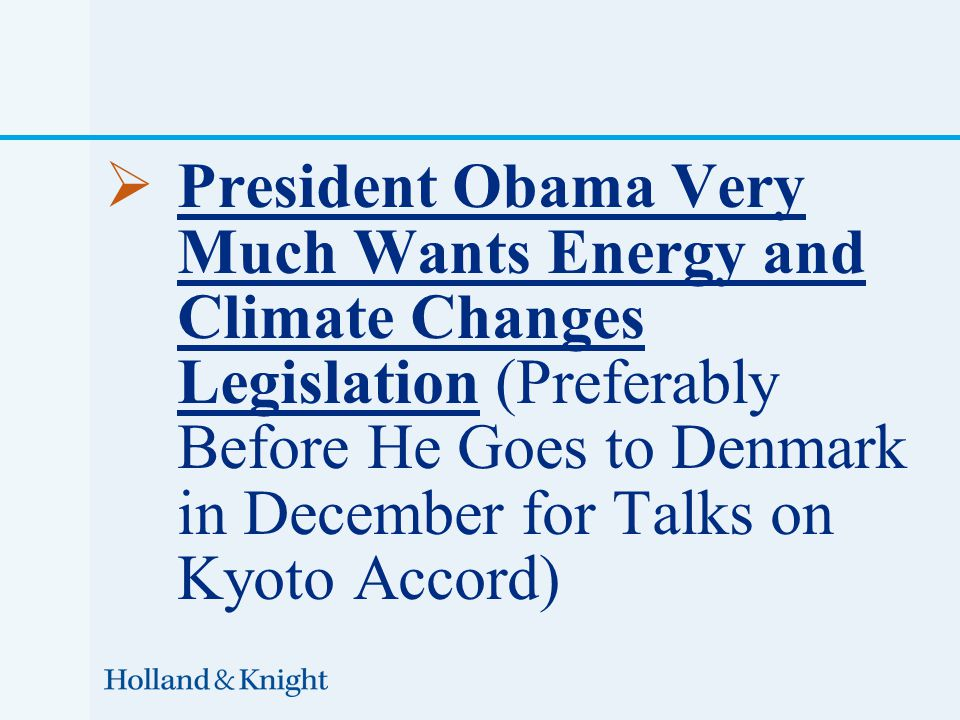  President Obama Very Much Wants Energy and Climate Changes Legislation (Preferably Before He Goes to Denmark in December for Talks on Kyoto Accord)