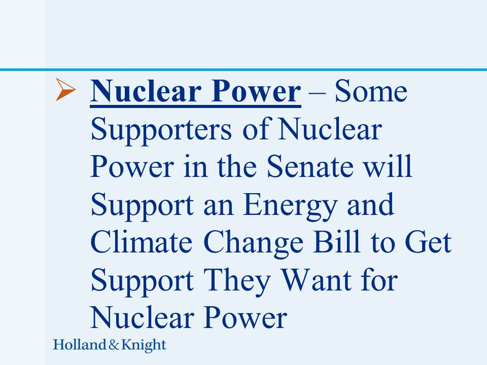  Nuclear Power – Some Supporters of Nuclear Power in the Senate will Support an Energy and Climate Change Bill to Get Support They Want for Nuclear P