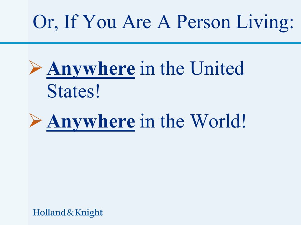  Anywhere in the United States!  Anywhere in the World! Or, If You Are A Person Living: