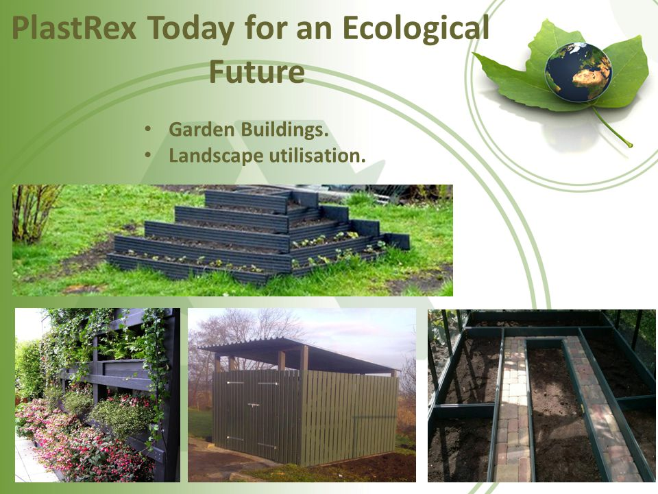 PlastRex Today for an Ecological Future Garden Buildings. Landscape utilisation.
