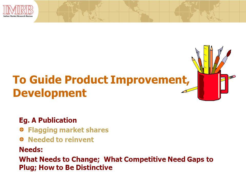 To Guide Product Improvement, Development Eg.