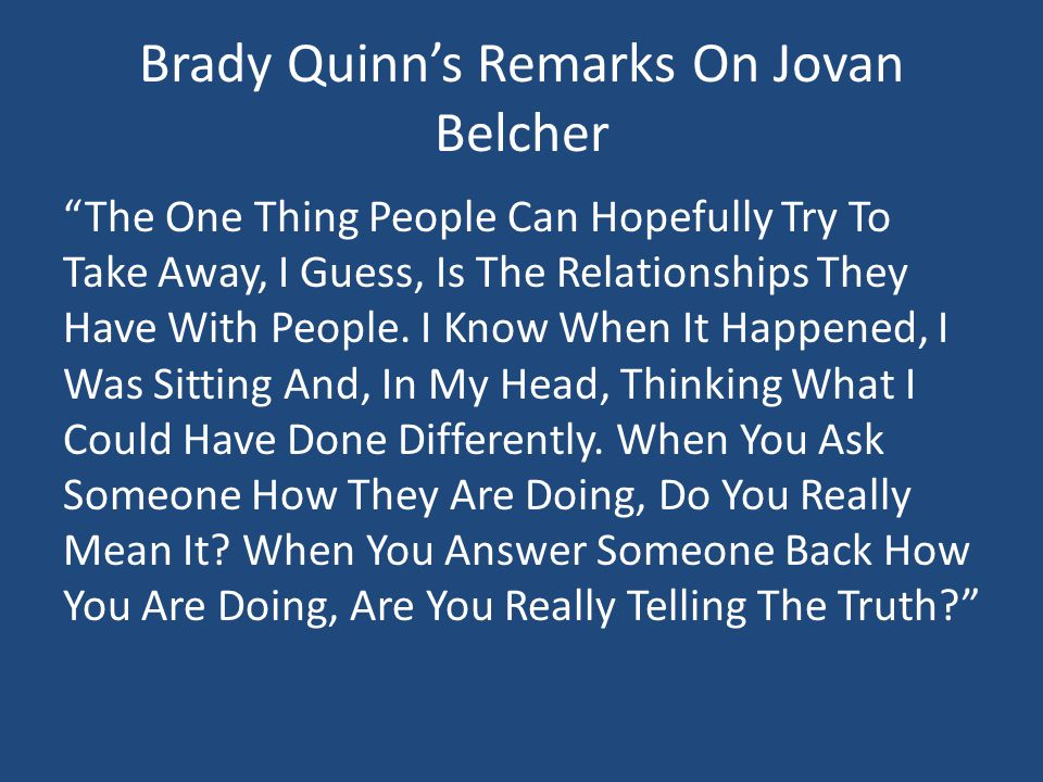Brady Quinn's Remarks On Jovan Belcher The One Thing People Can Hopefully Try To Take Away, I Guess, Is The Relationships They Have With People.