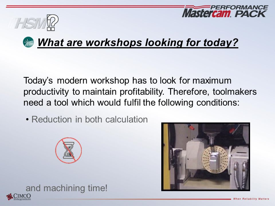 Today's modern workshop has to look for maximum productivity to maintain profitability.