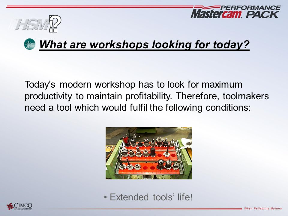 Extended tools' life ! Today's modern workshop has to look for maximum productivity to maintain profitability. Therefore, toolmakers need a tool which
