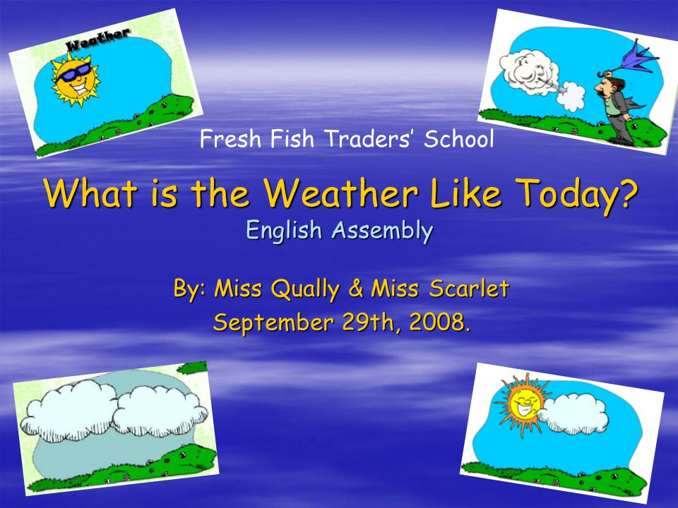 QH3 The Weather Song What is the weather like today.