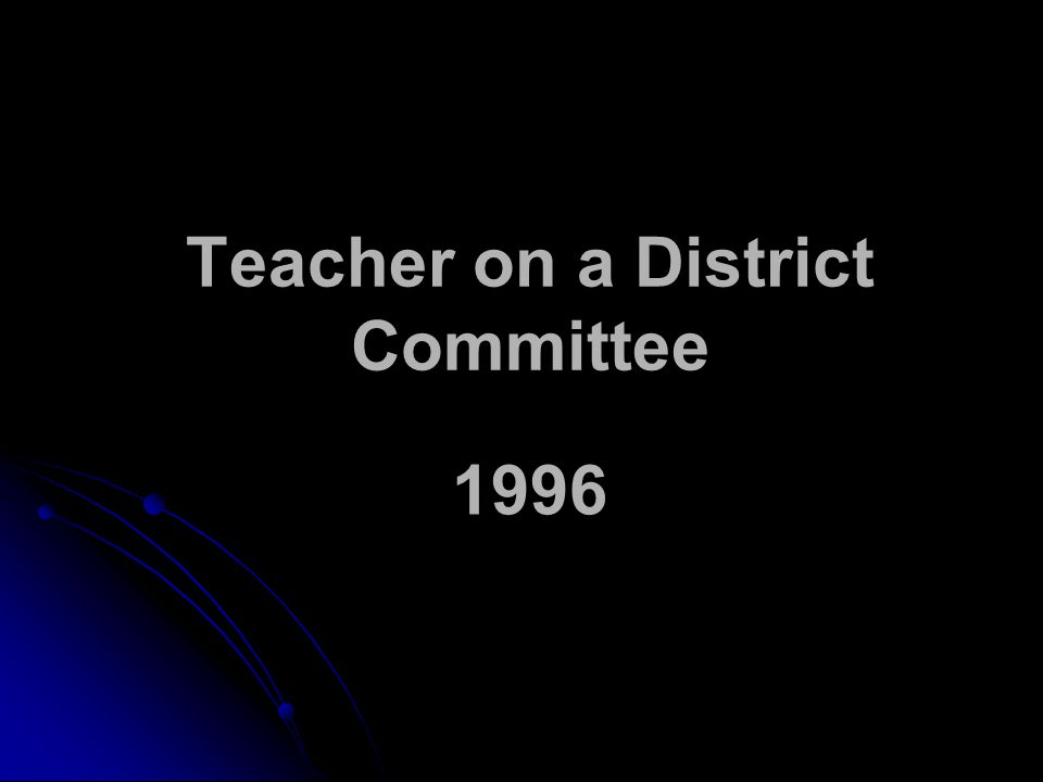Teacher on a District Committee 1996