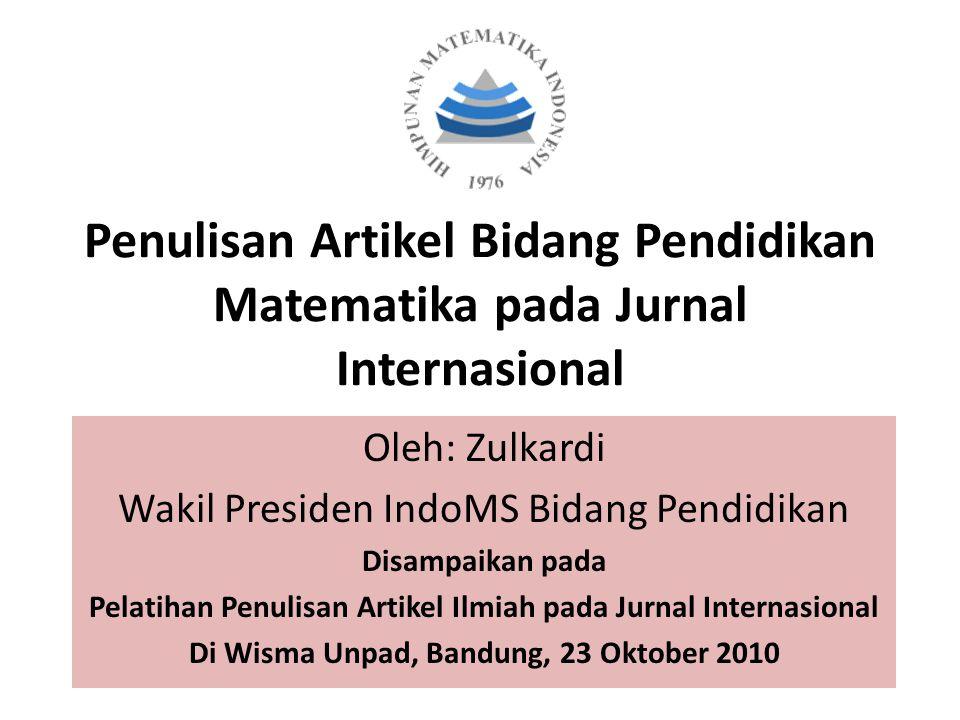 Penulisan Artikel Bidang Pendidikan Matematika pada Jurnal Internasional Oleh: Zulkardi Wakil Presiden IndoMS Bidang Pendidikan Disampaikan pada Pelat