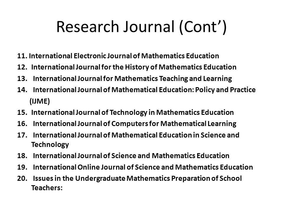 Research Journal (Cont') 11. International Electronic Journal of Mathematics Education 12.International Journal for the History of Mathematics Educati