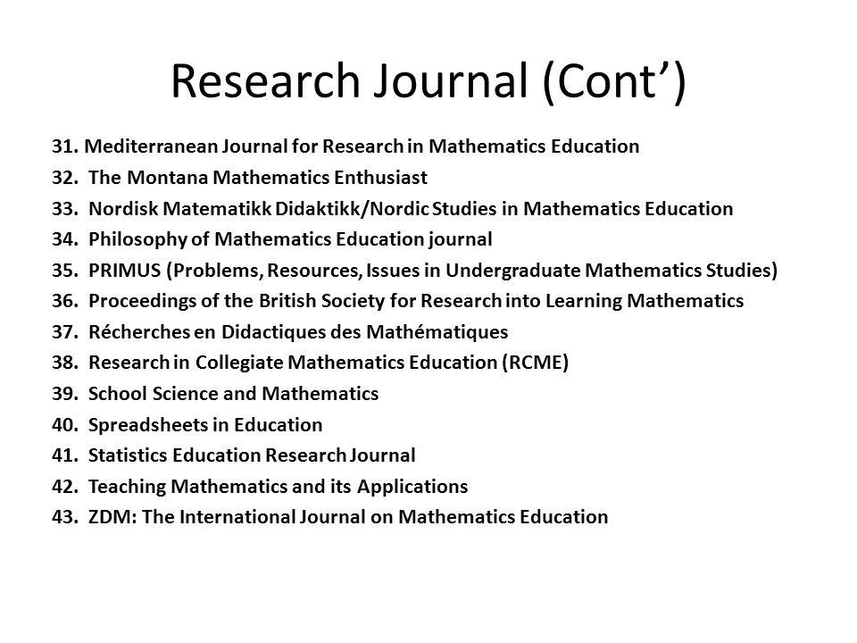 Research Journal (Cont') 31.Mediterranean Journal for Research in Mathematics Education 32. The Montana Mathematics Enthusiast 33. Nordisk Matematikk