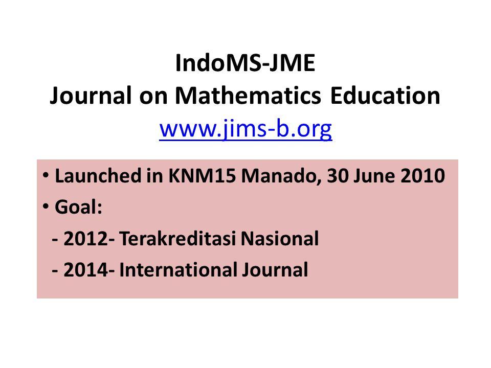IndoMS-JME Journal on Mathematics Education www.jims-b.org www.jims-b.org Launched in KNM15 Manado, 30 June 2010 Goal: - 2012- Terakreditasi Nasional