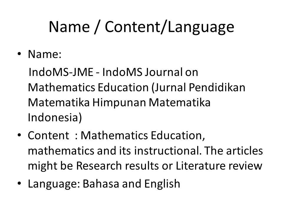 Name / Content/Language Name: IndoMS-JME - IndoMS Journal on Mathematics Education (Jurnal Pendidikan Matematika Himpunan Matematika Indonesia) Conten