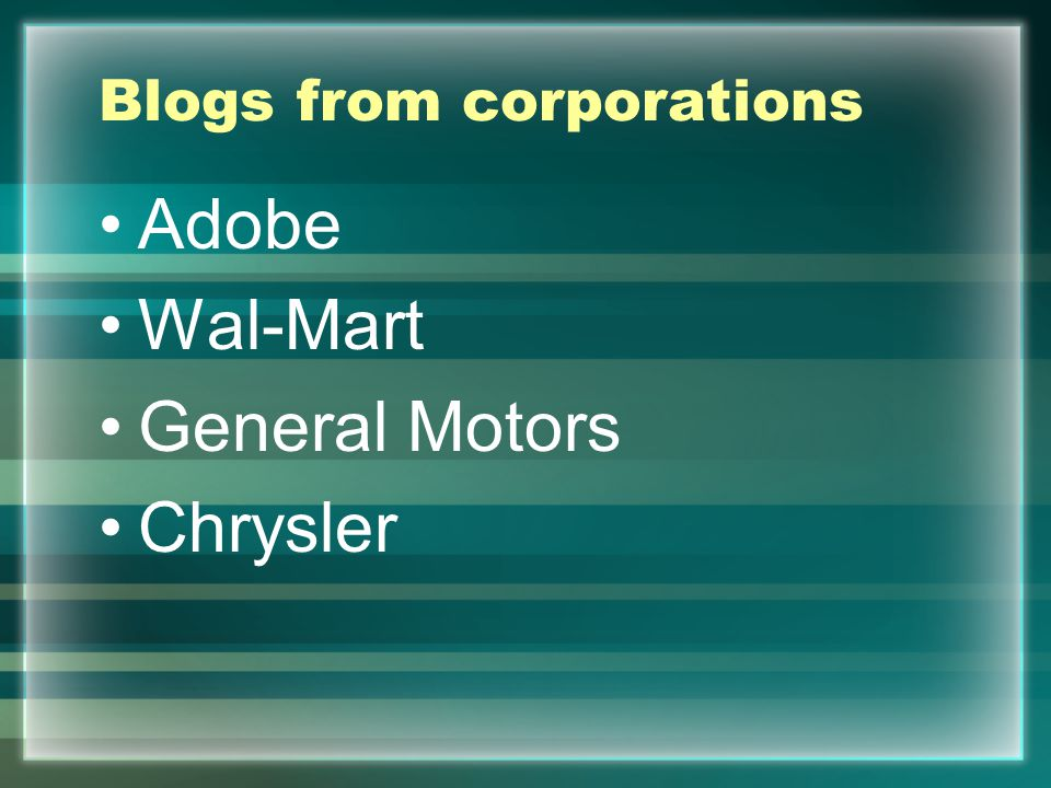 Blogs from corporations Adobe Wal-Mart General Motors Chrysler