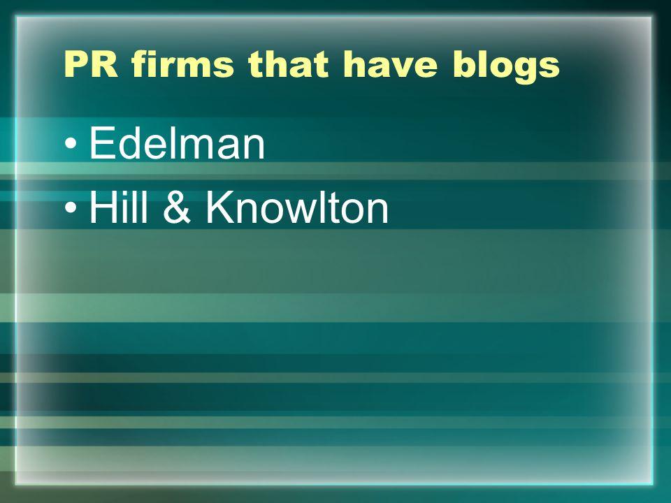 PR firms that have blogs Edelman Hill & Knowlton