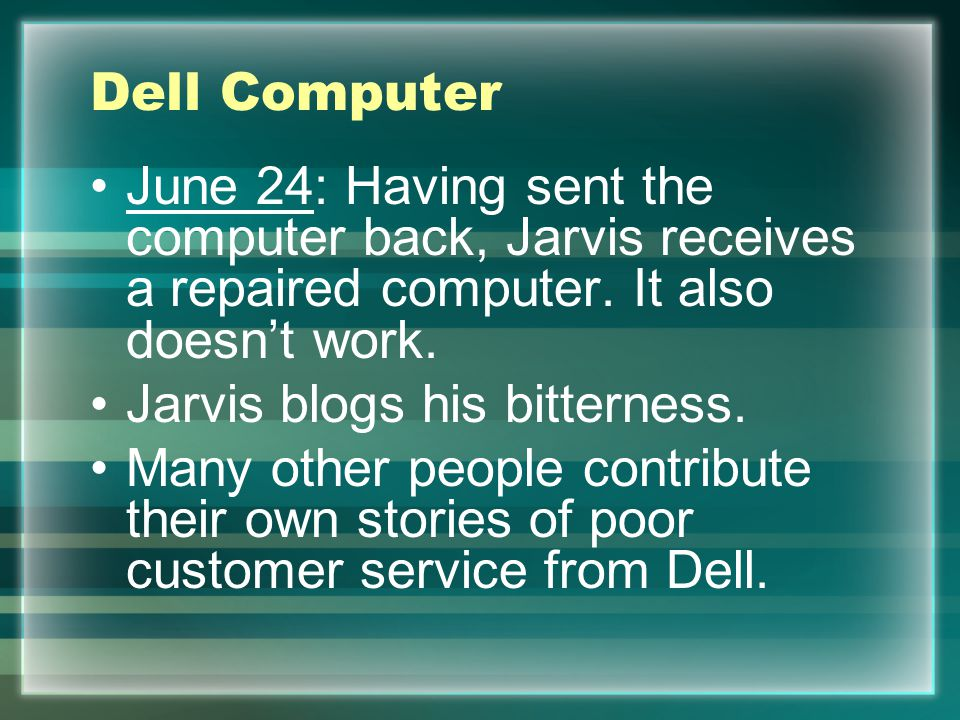 Dell Computer June 24: Having sent the computer back, Jarvis receives a repaired computer. It also doesn't work. Jarvis blogs his bitterness. Many oth