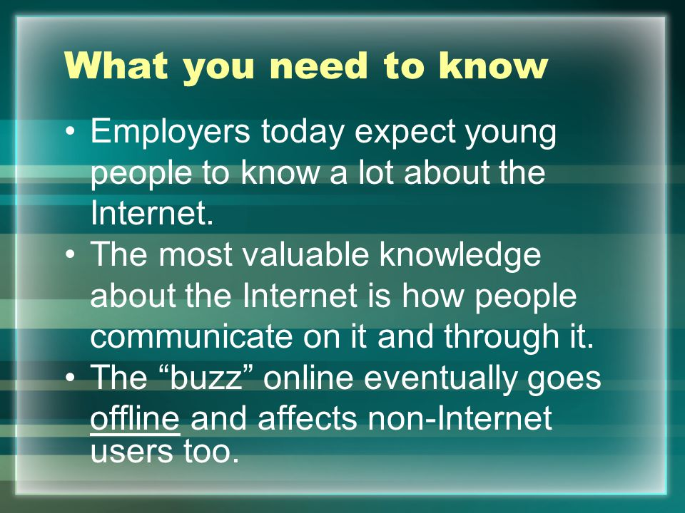 What you need to know Employers today expect young people to know a lot about the Internet.