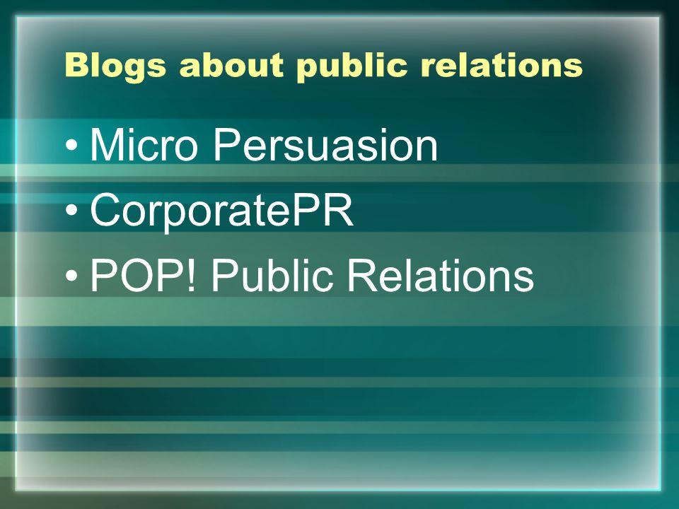 Blogs about public relations Micro Persuasion CorporatePR POP! Public Relations