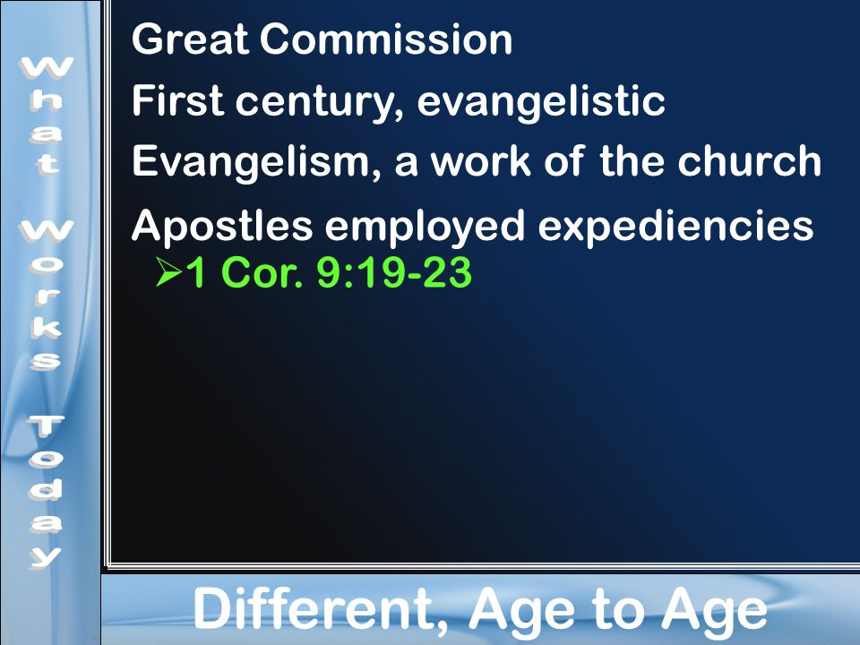 Different, Age to Age Great Commission First century, evangelistic Evangelism, a work of the church Apostles employed expediencies  1 Cor.