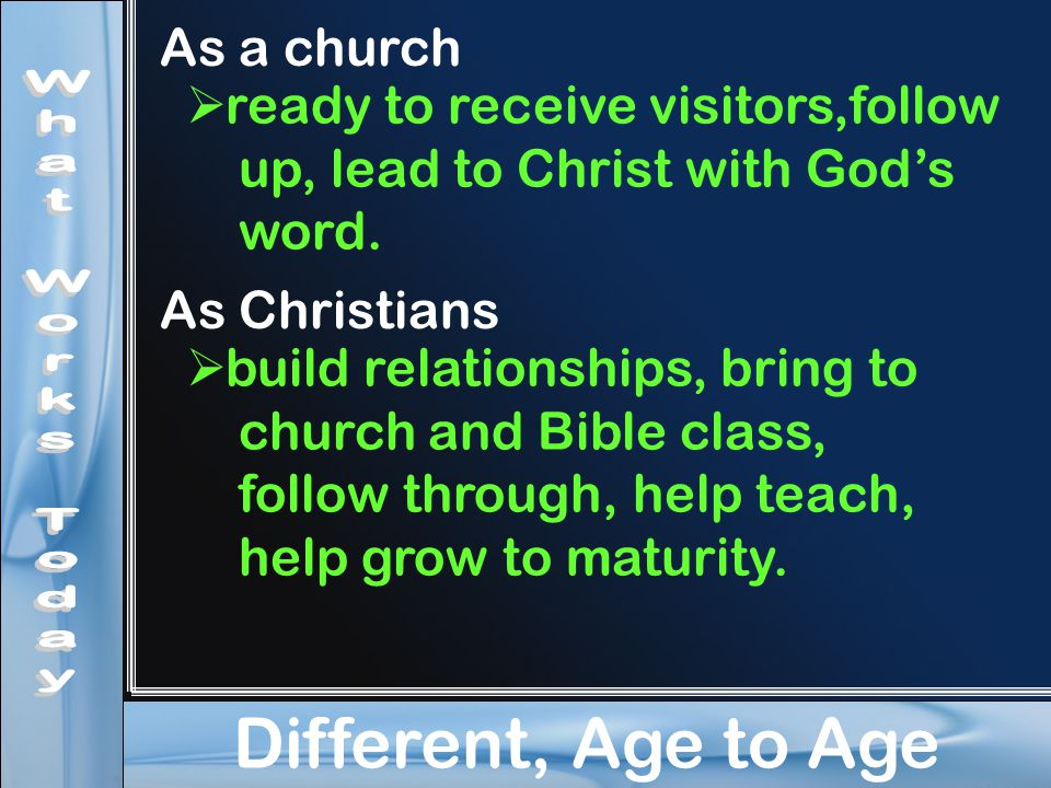 Different, Age to Age As a church  ready to receive visitors,follow up, lead to Christ with God's word.