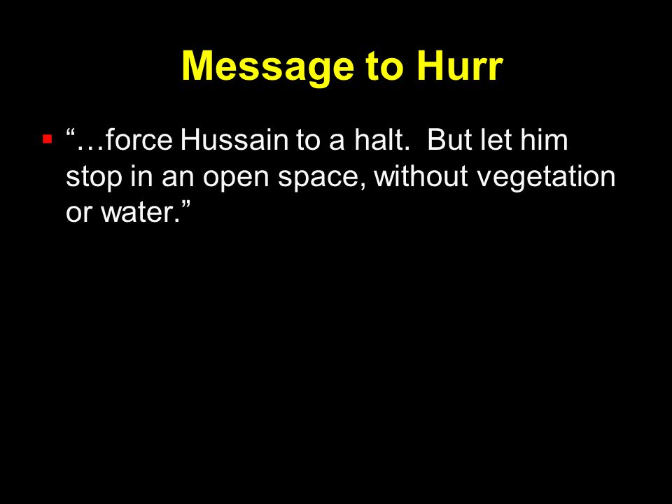 """Message to Hurr  """"…force Hussain to a halt. But let him stop in an open space, without vegetation or water."""""""