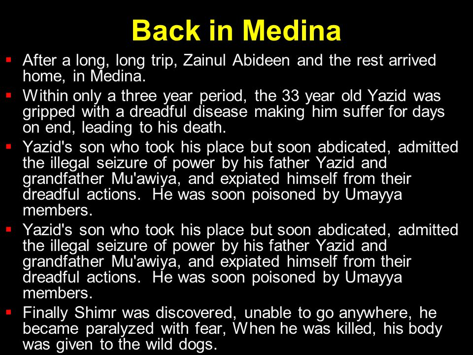 Back in Medina  After a long, long trip, Zainul Abideen and the rest arrived home, in Medina.  Within only a three year period, the 33 year old Yazi