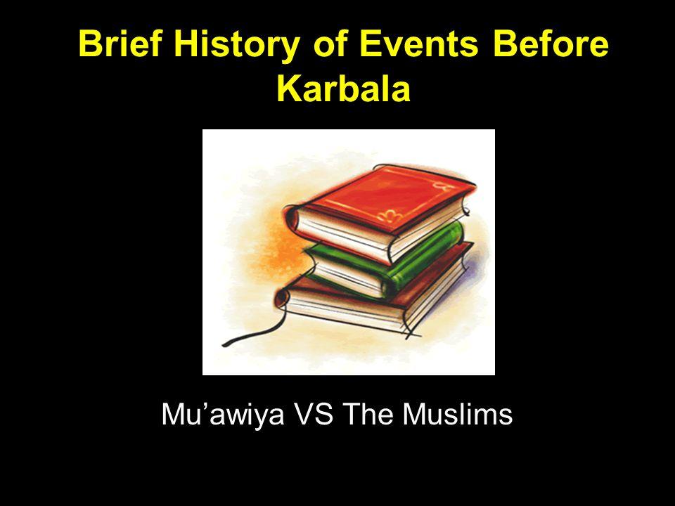 Brief History of Events Before Karbala Mu'awiya VS The Muslims