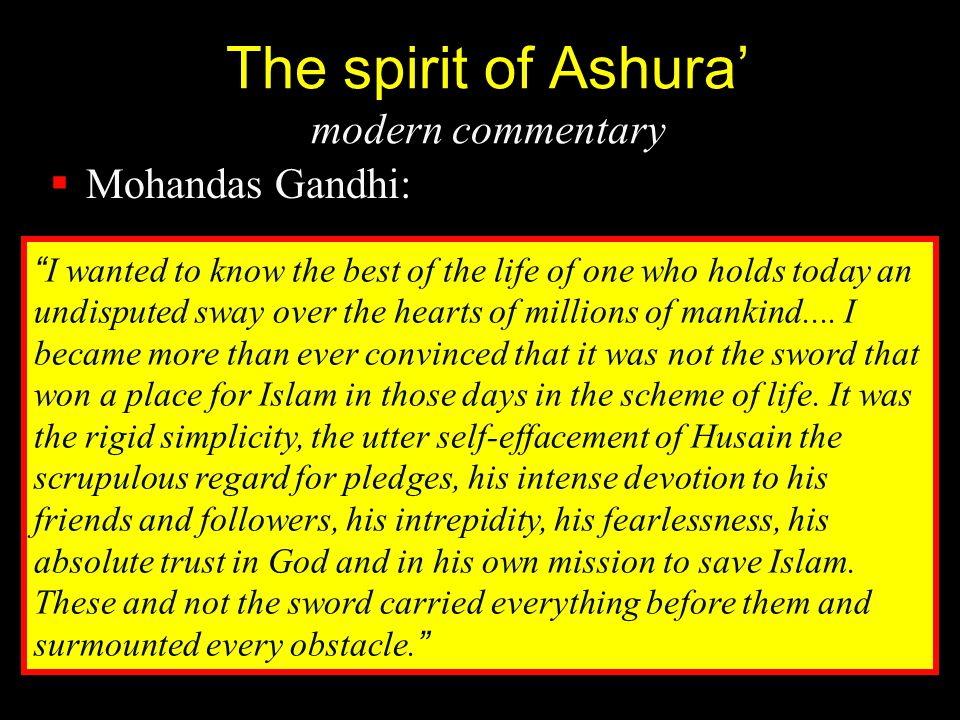 """The spirit of Ashura' modern commentary  Mohandas Gandhi: """" I wanted to know the best of the life of one who holds today an undisputed sway over the"""