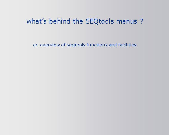 what's behind the SEQtools menus ? an overview of seqtools functions and facilities