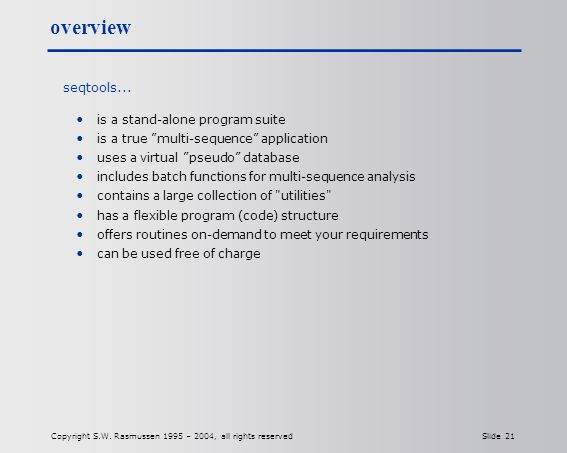 Copyright S.W. Rasmussen 1995 – 2004, all rights reserved Slide 21 overview seqtools...