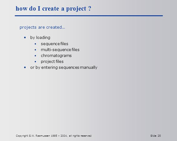 Copyright S.W. Rasmussen 1995 – 2004, all rights reserved Slide 25 how do I create a project .