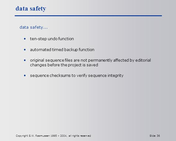 Copyright S.W. Rasmussen 1995 – 2004, all rights reserved Slide 36 data safety data safety...
