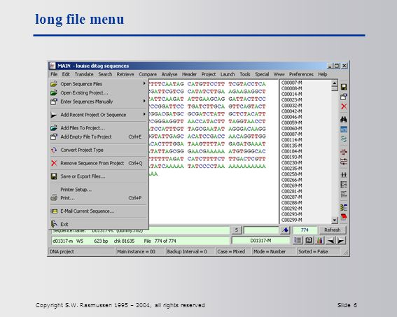 Copyright S.W. Rasmussen 1995 – 2004, all rights reserved Slide 6 long file menu