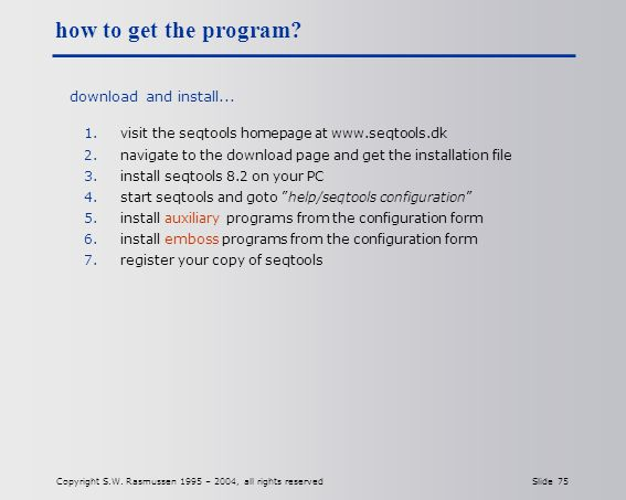 Copyright S.W. Rasmussen 1995 – 2004, all rights reserved Slide 75 how to get the program.