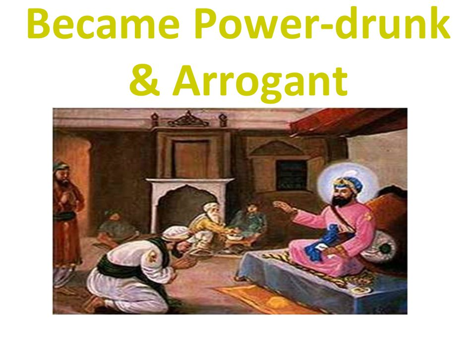 Became Power-drunk & Arrogant