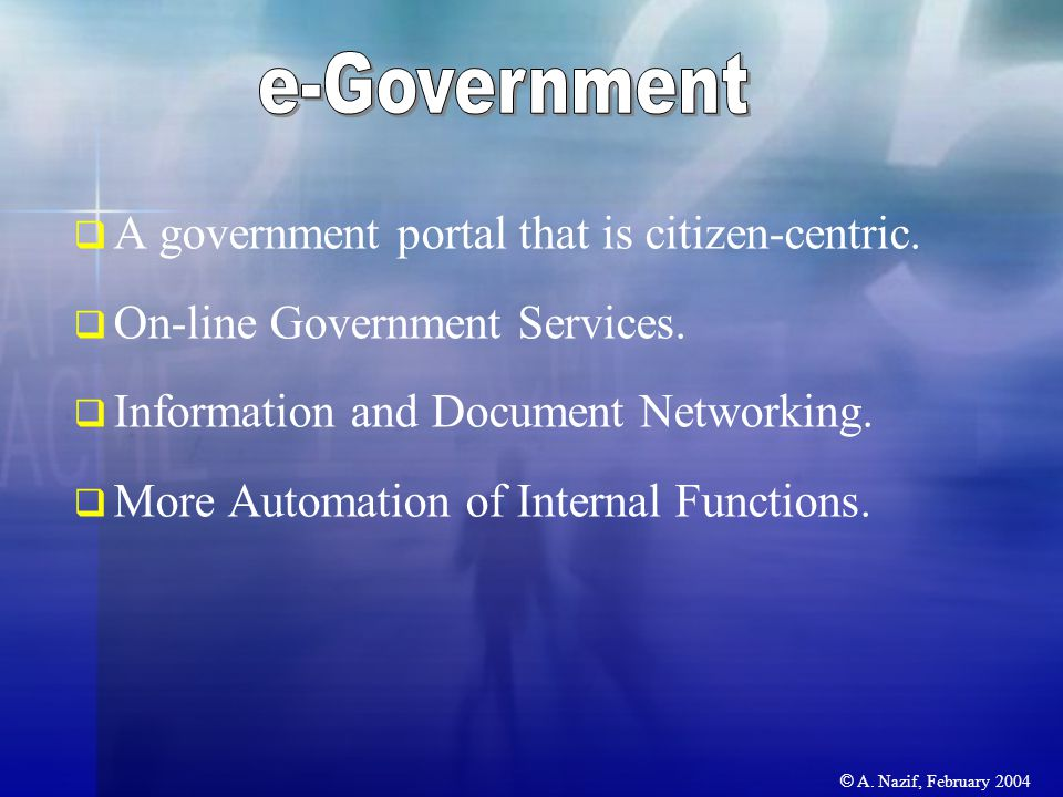  A government portal that is citizen-centric.  On-line Government Services.