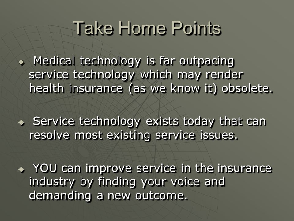 Take Home Points  Medical technology is far outpacing service technology which may render health insurance (as we know it) obsolete.