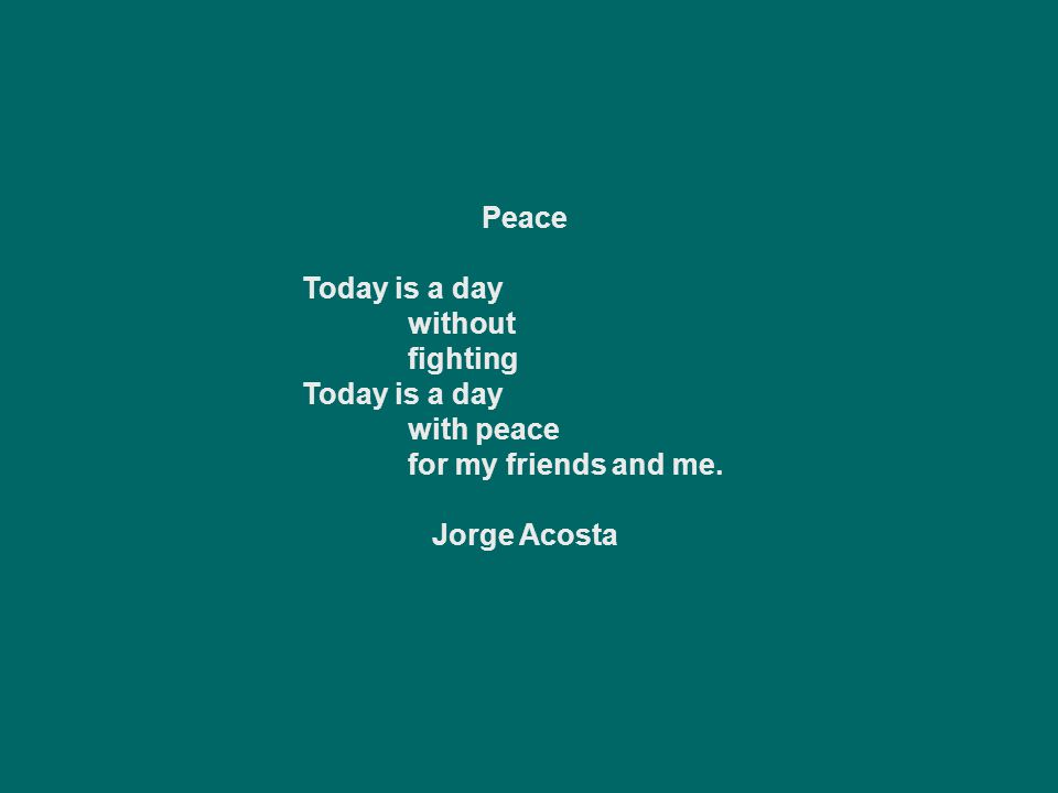Peace is Something Peace is something we all care about but now we don't have peace. How can we help? We can stop this war and make peace all around u
